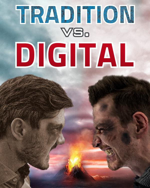 TRADITION vs DIGITAL